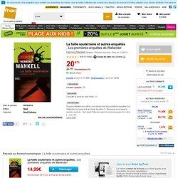 La faille souterraine et autres enquêtes - broché - Fnac.com - Henning Mankell - Livre ou ebook
