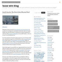 South Ossetia: The First Cyber/Physical War? - loose wire blog