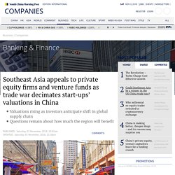 Southeast Asia appeals to private equity firms and venture funds as trade war decimates start-ups' valuations in China