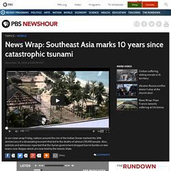 News Wrap: Southeast Asia marks 10 years since tsunami