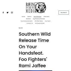 Southern Wild Release Time On Your Handsfeat. Foo Fighters' Rami Jaffee — RAWING IN THE PIT MEDIA