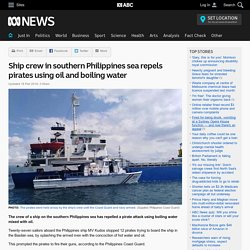 Ship crew in southern Philippines sea repels pirates using oil and boiling water