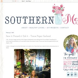 Southern Mess: Saw it. Pinned it. Did it. - Tissue Paper Garland