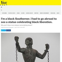 I'm a black Southerner. I had to go abroad to see a statue celebrating black liberation.