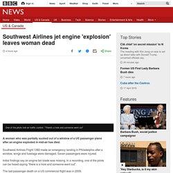 Southwest Airlines jet engine 'explosion' leaves woman dead