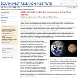 Southwest Research Institute (SwRI) 2015 News Release - SwRI scientists predict that rocky planets formed from 'pebbles'