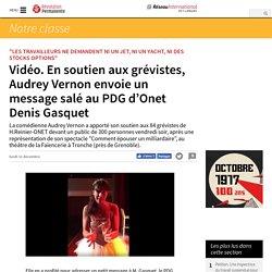 Vidéo. En soutien aux grévistes, Audrey Vernon envoie un message salé au PDG d'Onet Denis Gasquet