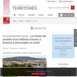 Le fonds de soutien d'un milliard d'euros a financé 4.700 projets en 2016. Thomas Beurey. Localtis. Groupe Caisse des dépôts. www.caissedesdepo tsdesterritoires.fr