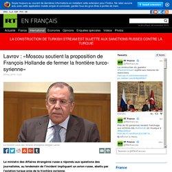 Lavrov : «Moscou soutient la proposition de François Hollande de fermer la frontière turco-syrienne»