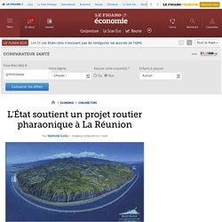 L'État soutient un projet routier pharaonique à La Réunion
