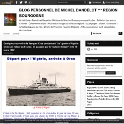 """Quelques souvenirs de Jacques Cros concernant """"sa"""" guerre d'Algérie et de son retour en France, en passant par le """"putsch d'Alger"""" et le 19 mars 1962 - BLOG PERSONNEL DE MICHEL DANDELOT *** REGION BOURGOGNE"""