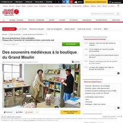 Des souvenirs médiévaux à la boutique du Grand Moulin