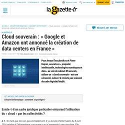 Cloud souverain : « Google et Amazon ont annoncé la création de data centers en France »