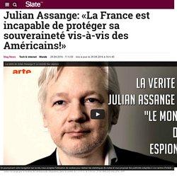 Julian Assange: «La France est incapable de protéger sa souveraineté vis-à-vis des Américains!»