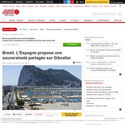 Brexit. L'Espagne propose une souveraineté partagée sur Gibraltar