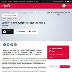 LA SOUVERAINETÉ NUMÉRIQUE, pour quoi faire ? Podcast France Inter- 13/08/2020