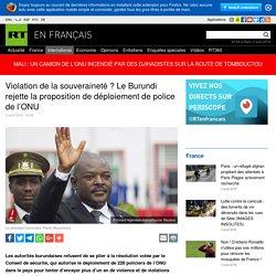 Violation de la souveraineté ? Le Burundi rejette la proposition de déploiement de police de l'ONU