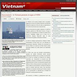 Souveraineté : le Vietnam proteste et signe à l'ONU