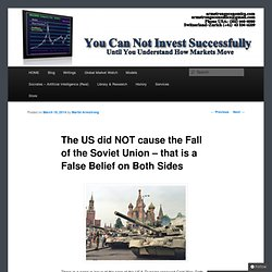 The US did NOT cause the Fall of the Soviet Union – that is a False Belief on Both Sides