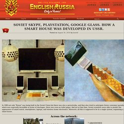 Soviet Skype, PlayStation, Google Glass. How a smart house was developed in USSR.