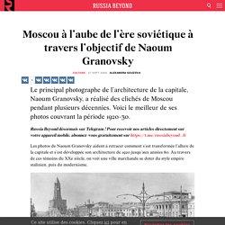 Moscou à l'aube de l'ère soviétique à travers l'objectif de Naoum Granovsky