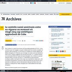 Le contrôle naval américain entre en vigueur au moment où vingt-cinq cap soviétiques approchent de Cuba