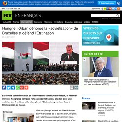 Hongrie : Orban dénonce la «soviétisation» de Bruxelles et défend l'Etat nation