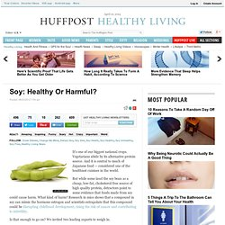 Soy: Healthy Or Harmful?