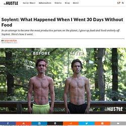 Soylent: What Happened When I Went 30 Days Without Food