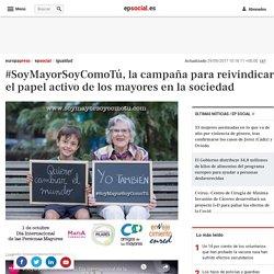 #SoyMayorSoyComoTú, la campaña para reivindicar el papel activo de los mayores en la sociedad