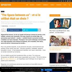 """""""The Space between us"""" : et si le célibat était un choix ?"""