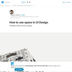 How to use space in UI Design – Prototyping: From UX to Front End