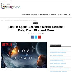 Lost In Space Season 3 Netflix Release Date, Cast, Plot and More