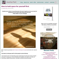 How to hold space for yourself first - Heather Plett