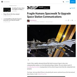 Fragile Humans Spacewalk To Upgrade Space Station Communications