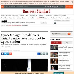 SpaceX cargo ship delivers 'mighty mice,' worms, robot to space station