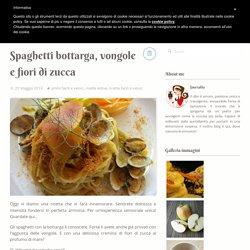 Spaghetti bottarga, vongole e fiori di zucca - Smeralda blog