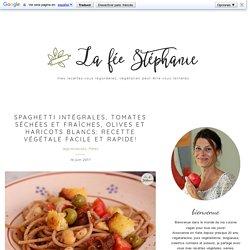 Spaghetti intégrales, tomates séchées et fraîches, olives et haricots blancs: recette végétale facile et rapide! - La Fée Stéphanie
