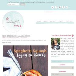 Bgecko added: Spaghetti Squash Lasagna Bowls - The Balanced Berry