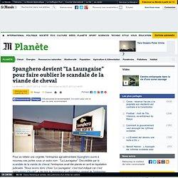 """LE MONDE PLANETE 29/07/13 Spanghero devient """"La Lauragaise"""" pour faire oublier le scandale de la viande de cheval"""