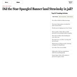 Did the Star-Spangled Banner land Stravinsky in jail?