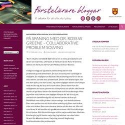 På spaning med Dr. Ross W Greene – Collaborative Problem Solving