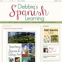 Debbie's Spanish Learning: Using Art in Language Learning