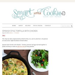 Spanish Style Tortilla with Chicken ~ Smart Little Cookie