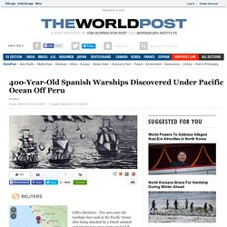 400-Year-Old Spanish Warships Discovered Under Pacific Ocean Off Peru