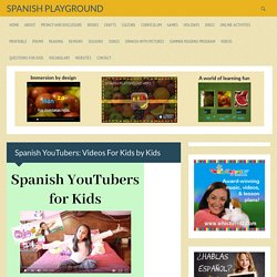 Spanish YouTubers: Videos For Kids by Kids - Spanish Playground