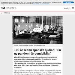 """100 år sedan spanska sjukan: """"En ny pandemi är oundviklig"""""""