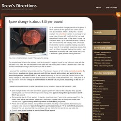 Spare change is about $10 per pound « Drew's Directions