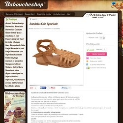 Sandales en cuir - sandales cuir spartiate - Babouche Baboucheshop vente en ligne de babouches Marocaine de Marrakech artisanat marocain pouf en cuir sac bijoux panier argan sandale cuir babouches femme et homme