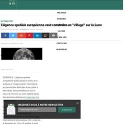 """L'Agence spatiale européenne veut construire un """"village"""" sur la Lune"""